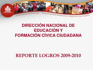 DIRECCI N NACIONAL DE EDUCACI N Y  FORMACI N C VICA CIUDADANA    REPORTE LOGROS 2009-2010