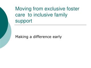 Moving from exclusive foster care  to inclusive family support