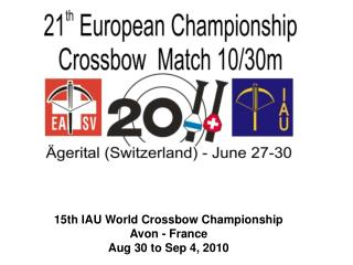 15th IAU World Crossbow Championship Avon - France Aug 30 to Sep 4, 2010