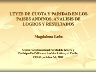 LEYES DE CUOTA Y PARIDAD EN LOS PAISES ANDINOS. ANALISIS DE LOGROS Y RESULTADOS    Magdalena Le n