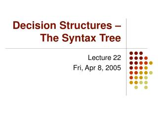 Decision Structures –The Syntax Tree