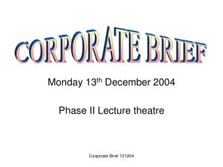 Monday 13 th  December 2004 Phase II Lecture theatre