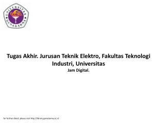 Tugas Akhir. Jurusan Teknik Elektro, Fakultas Teknologi Industri, Universitas Jam Digital.