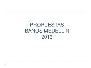 PROPUESTAS BAÑOS MEDELLIN 2013