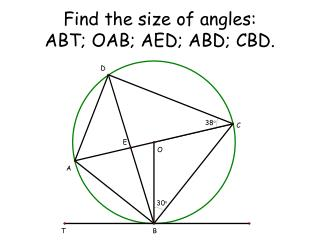 Find the size of angles:  ABT; OAB; AED; ABD; CBD.