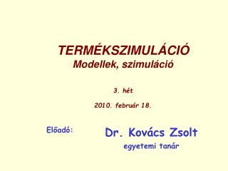 TERMÉKSZIMULÁCIÓ Modellek, szimuláció  3. hét  2010. február 18.
