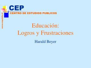 Educaci n: Logros y Frustraciones