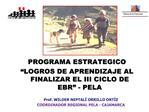 PROGRAMA ESTRATEGICO  LOGROS DE APRENDIZAJE AL FINALIZAR EL III CICLO DE EBR  - PELA