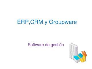 ERP,CRM y Groupware