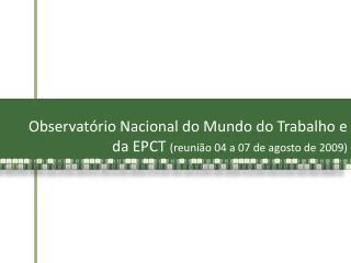 Observatório Nacional do Mundo do Trabalho e da EPCT  (reunião 04 a 07 de agosto de 2009)