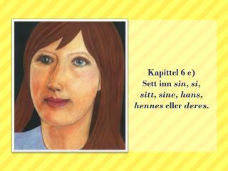 Kapittel 6 e) Sett inn  sin, si, sitt, sine, hans, hennes  eller  deres .