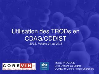 Utilisation des TRODs en CDAG/CDDIST SFLS, Poitiers 24 oct 2013