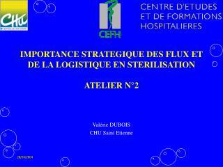 IMPORTANCE STRATEGIQUE DES FLUX ET DE LA LOGISTIQUE EN STERILISATION  ATELIER N 2