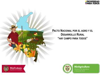 """Pacto Nacional p or el agro y el  Desarrollo Rural  """"hay campo para todos"""""""
