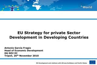 EU Strategy for private Sector Development in Developing Countries Antonio García Fragio