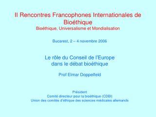 Bucarest, 2 – 4 novembre 2006 Le r ôle du Conseil de l'Europe  dans le débat bioéthique