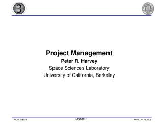 Project Management Peter R. Harvey Space Sciences Laboratory University of California, Berkeley