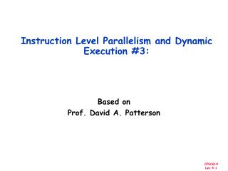 Instruction Level Parallelism and Dynamic Execution #3: