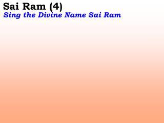 Sai Ram (4) Sing the Divine Name Sai Ram