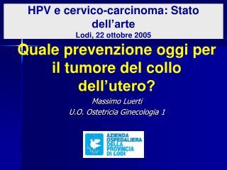 HPV e cervico-carcinoma: Stato dell arte Lodi, 22 ottobre 2005