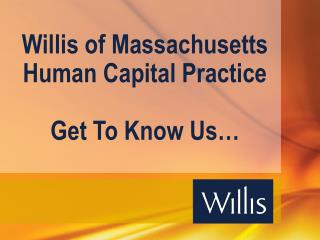 Willis of Massachusetts Human Capital Practice Get To Know Us…