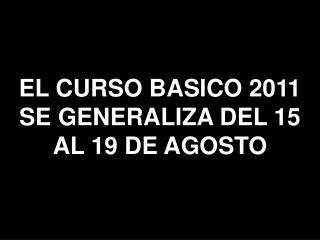 EL CURSO BASICO 2011 SE GENERALIZA DEL 15 AL 19 DE AGOSTO