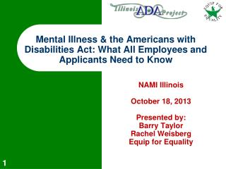 NAMI Illinois  October 18, 2013 Presented by: Barry Taylor Rachel Weisberg Equip for Equality