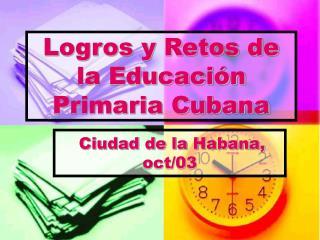 Logros y Retos de la Educaci n Primaria Cubana
