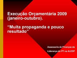 """Execução Orçamentária 2009 (janeiro-outubro). """"Muita propaganda e pouco resultado"""""""