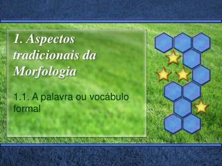 1. Aspectos tradicionais da Morfologia