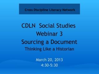 CDLN  Social Studies  Webinar 3  Sourcing a Document Thinking Like a Historian