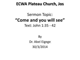 "ECWA Plateau Church, Jos Sermon Topic: ""Come and you will see"" Text: John 1:35 - 42"