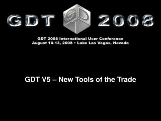 GDT V5 � New Tools of the Trade