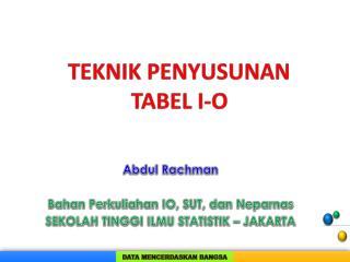 Abdul Rachman Bahan Perkuliahan  IO, SUT,  dan Neparnas SEKOLAH TINGGI ILMU STATISTIK � JAKARTA