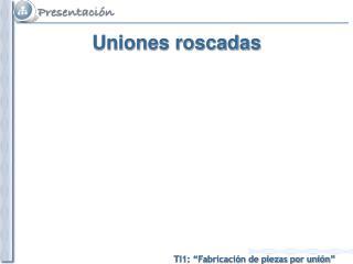 Uniones roscadas
