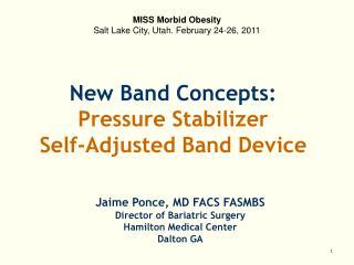 Jaime Ponce, MD FACS FASMBS Director of Bariatric Surgery Hamilton Medical Center Dalton GA