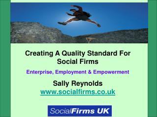 Creating A Quality Standard For Social Firms Enterprise, Employment & Empowerment