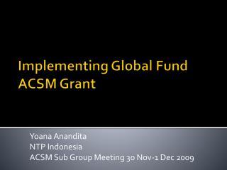 Yoana Anandita NTP Indonesia ACSM Sub Group Meeting 30 Nov-1 Dec 2009
