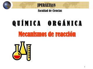 Q U Í M I C A     O R G Á N I C  A Mecanismos de reacción