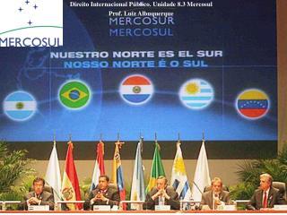 Direito Internacional Público. Unidade 8.3 Mercosul Prof. Luiz Albuquerque