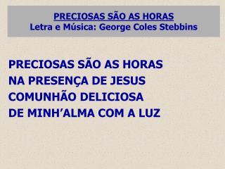 PRECIOSAS SÃO AS HORAS Letra e Música: George Coles Stebbins