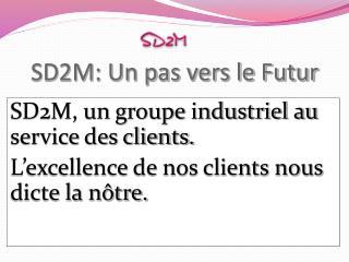 SD2M: Un pas vers le Futur
