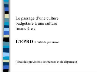 Le passage d'une culture budgétaire à une culture financière : L'EPRD :  outil de prévision