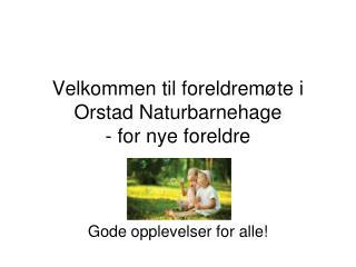 Velkommen til foreldremøte i Orstad Naturbarnehage  - for nye foreldre