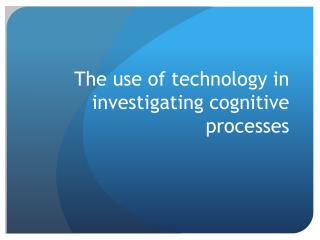 The use of technology in investigating cognitive processes