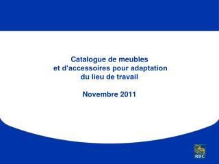 Catalogue de meubles  et d'accessoires pour adaptation  du lieu de travail Novembre2011