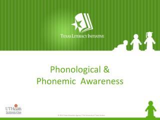 Phonological &  Phonemic   Awareness