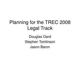 Planning for the TREC 2008 Legal Track
