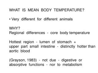 WHAT  IS  MEAN  BODY  TEMPERATURE? • Very  different  for  different  animals		 WHY?