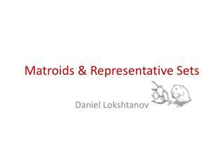 Matroids  & Representative Sets